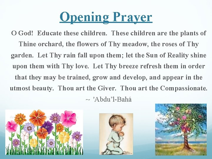 Opening Prayer O God! Educate these children. These children are the plants of Thine