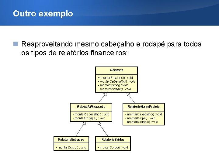 Outro exemplo Reaproveitando mesmo cabeçalho e rodapé para todos os tipos de relatórios financeiros:
