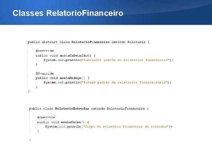 Classes Relatorio. Financeiro