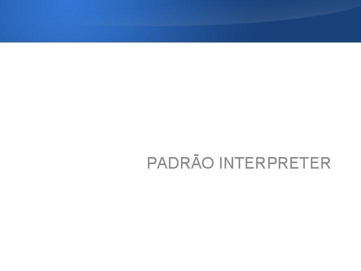 PADRÃO INTERPRETER
