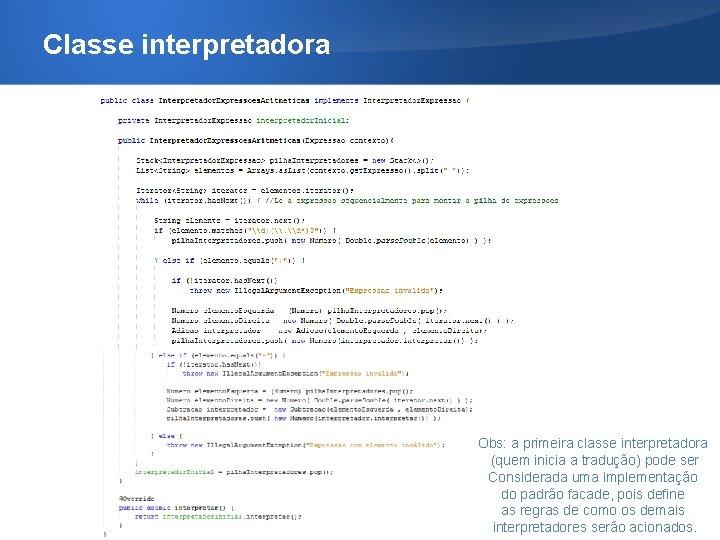 Classe interpretadora Obs: a primeira classe interpretadora (quem inicia a tradução) pode ser Considerada