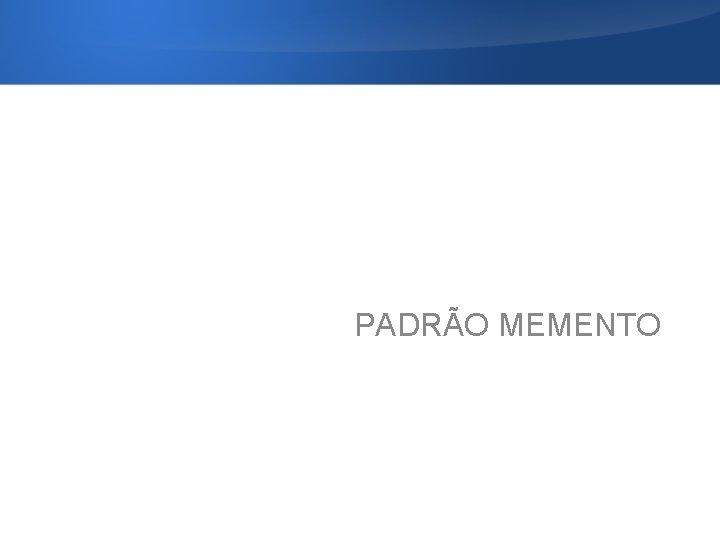 PADRÃO MEMENTO