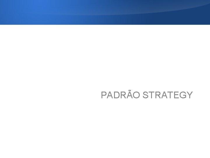PADRÃO STRATEGY