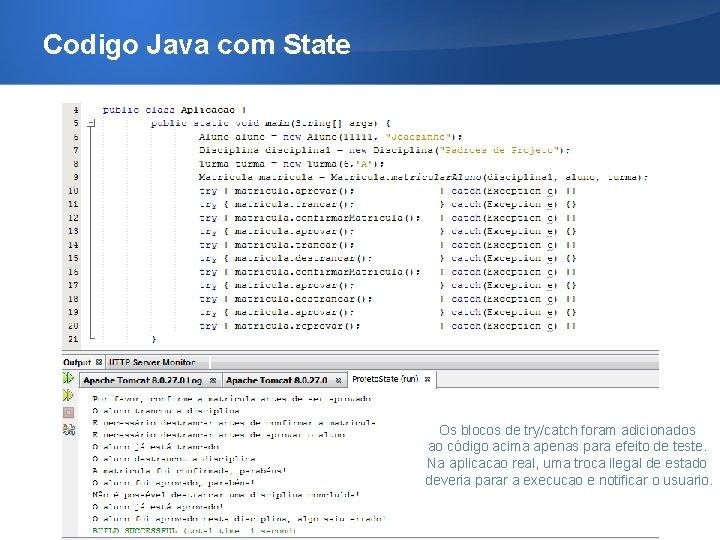 Codigo Java com State Os blocos de try/catch foram adicionados ao código acima apenas