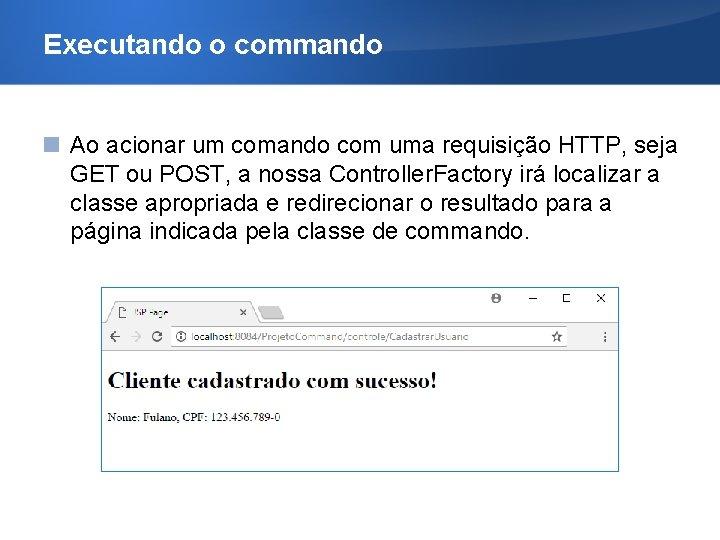 Executando o commando Ao acionar um comando com uma requisição HTTP, seja GET ou
