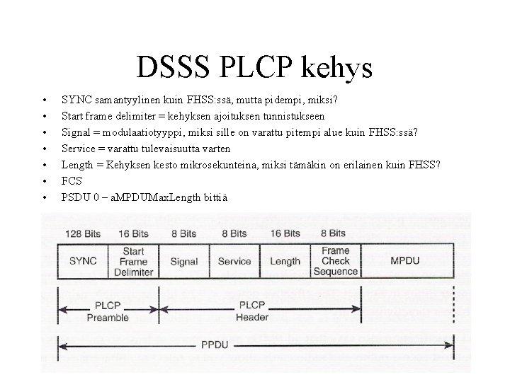 DSSS PLCP kehys • • SYNC samantyylinen kuin FHSS: ssä, mutta pidempi, miksi? Start