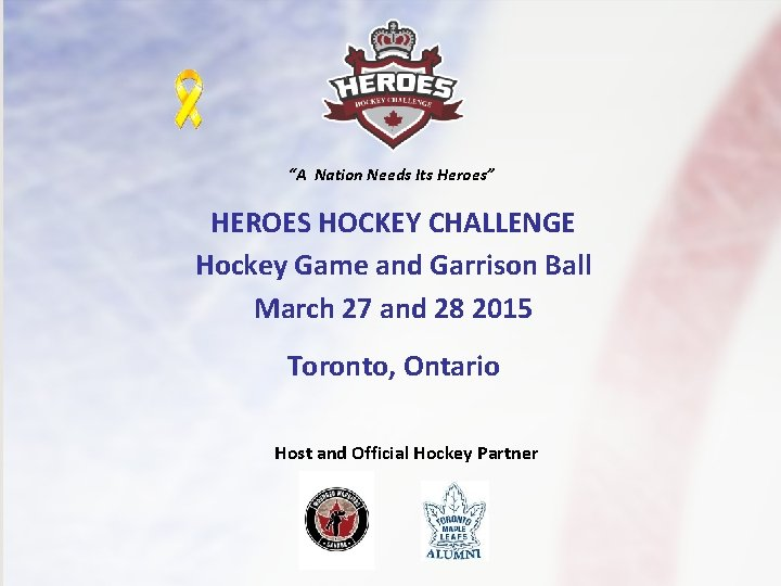 """""""A Nation Needs Its Heroes"""" HEROES HOCKEY CHALLENGE Hockey Game and Garrison Ball March"""