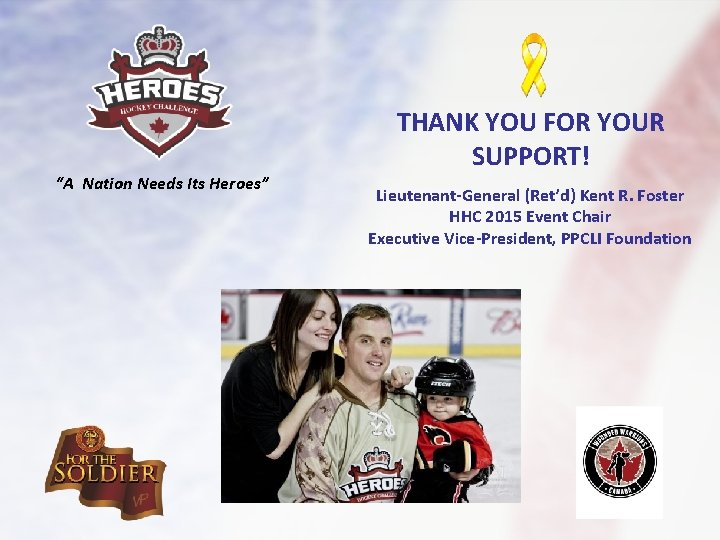 """""""A Nation Needs Its Heroes"""" THANK YOU FOR YOUR SUPPORT! Lieutenant-General (Ret'd) Kent R."""