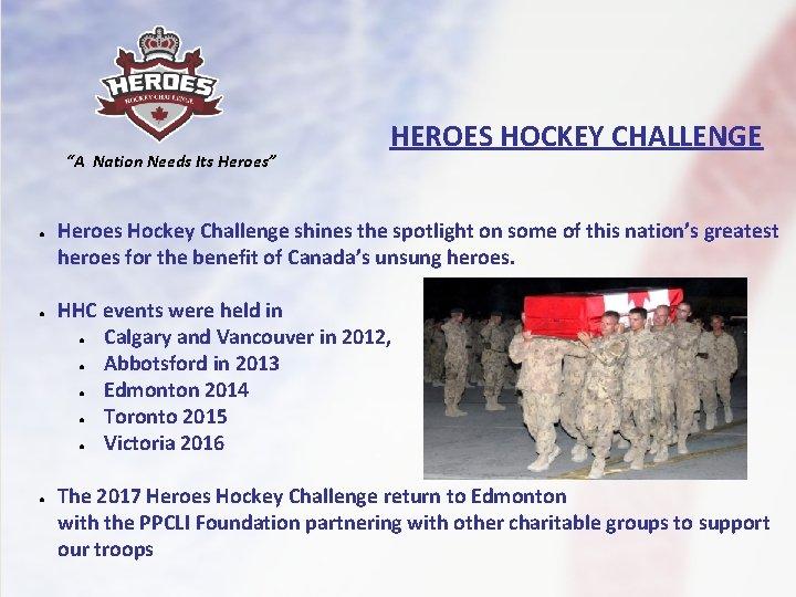 """A Nation Needs Its Heroes"" ● ● ● HEROES HOCKEY CHALLENGE Heroes Hockey Challenge"