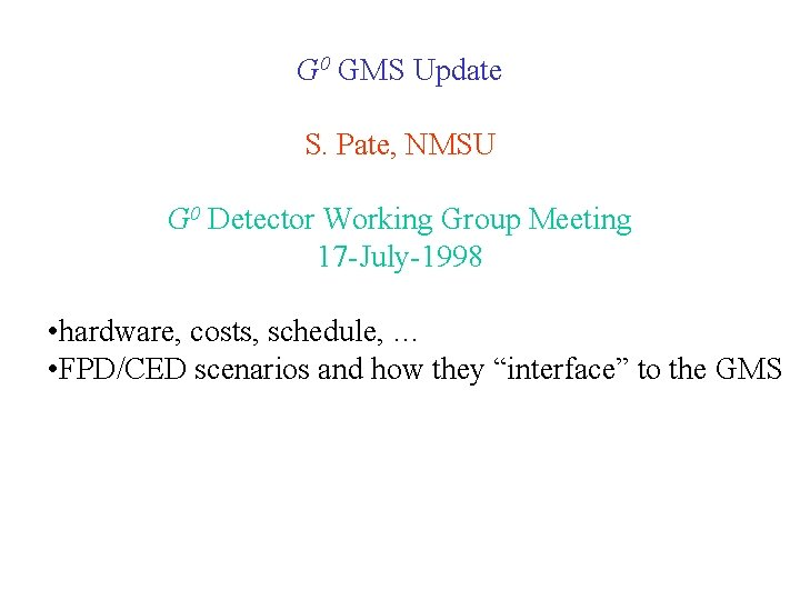 G 0 GMS Update S. Pate, NMSU G 0 Detector Working Group Meeting 17