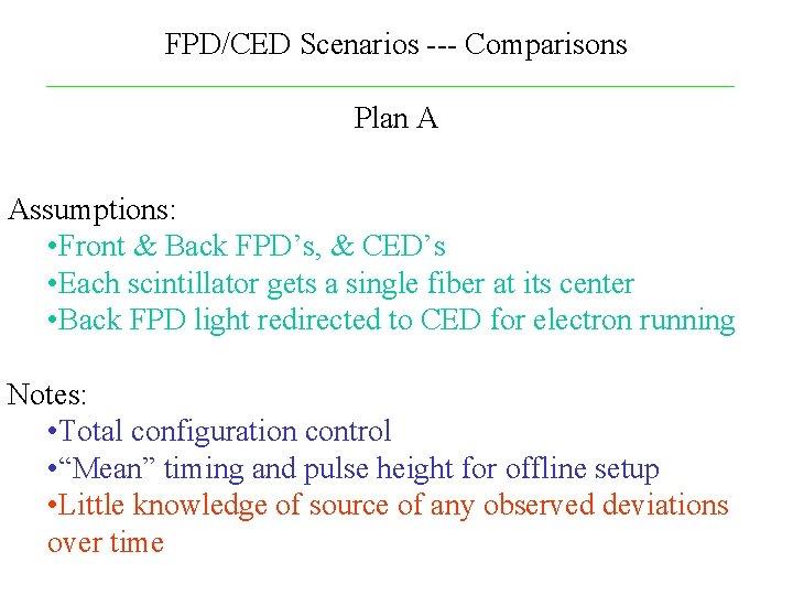 FPD/CED Scenarios --- Comparisons Plan A Assumptions: • Front & Back FPD's, & CED's