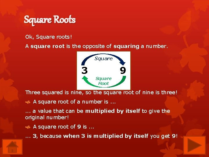 Square Roots Ok, Square roots! A square root is the opposite of squaring a