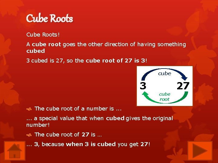 Cube Roots! A cube root goes the other direction of having something cubed 3