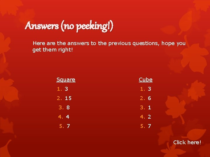 Answers (no peeking!) Here are the answers to the previous questions, hope you get