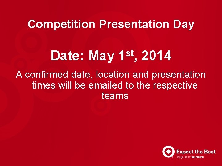 Competition Presentation Day Date: May st 1 , 2014 A confirmed date, location and
