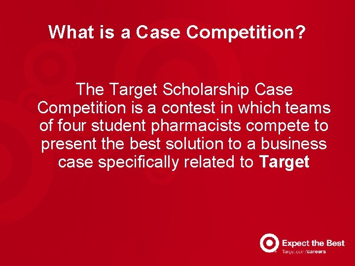 What is a Case Competition? The Target Scholarship Case Competition is a contest in