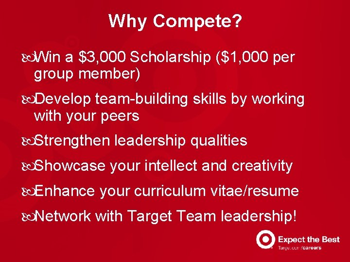 Why Compete? Win a $3, 000 Scholarship ($1, 000 per group member) Develop team-building
