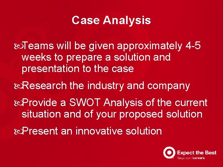 Case Analysis Teams will be given approximately 4 -5 weeks to prepare a solution
