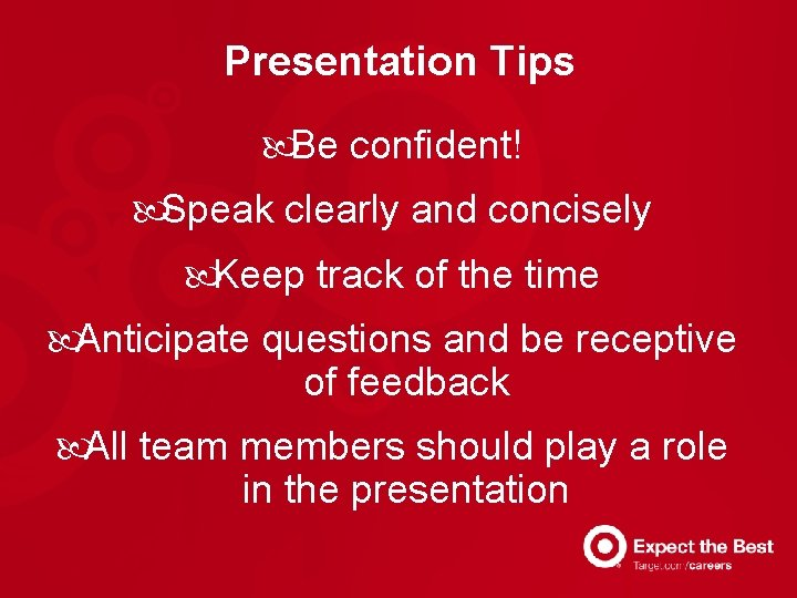 Presentation Tips Be confident! Speak clearly and concisely Keep track of the time Anticipate
