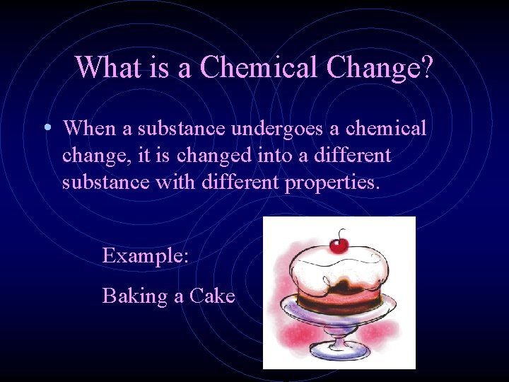 What is a Chemical Change? • When a substance undergoes a chemical change, it