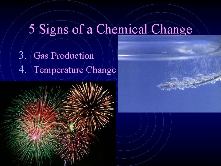 5 Signs of a Chemical Change 3. Gas Production 4. Temperature Change