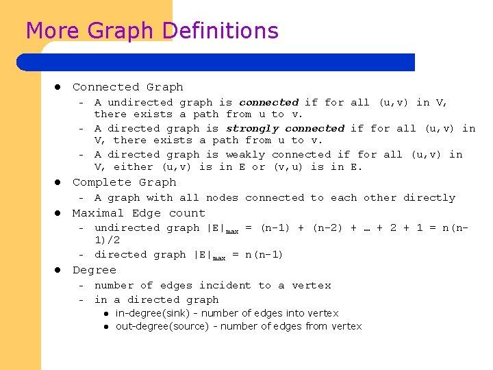 More Graph Definitions l Connected Graph – – – l Complete Graph – l