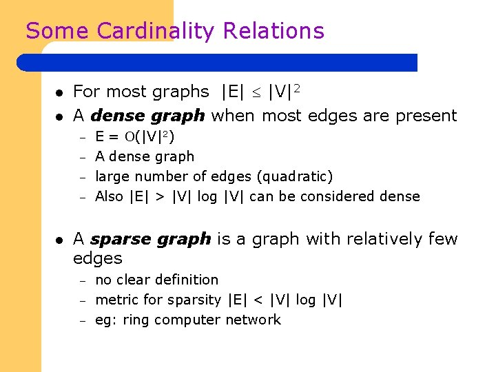 Some Cardinality Relations l l For most graphs |E| |V|2 A dense graph when