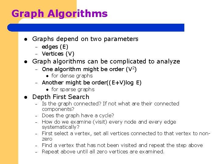 Graph Algorithms l Graphs depend on two parameters – – l edges (E) Vertices