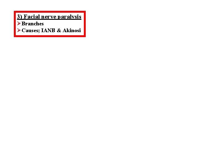 3) Facial nerve paralysis ØBranches ØCauses; IANB & Akinosi