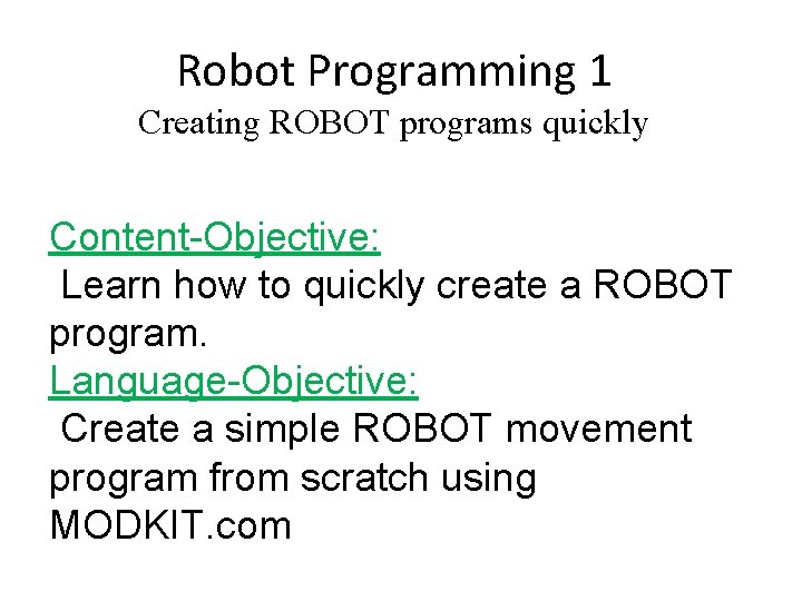 Robot Programming 1 Creating ROBOT programs quickly Content-Objective: Learn how to quickly create a