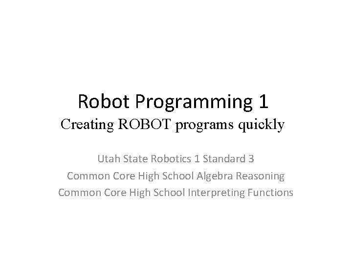 Robot Programming 1 Creating ROBOT programs quickly Utah State Robotics 1 Standard 3 Common