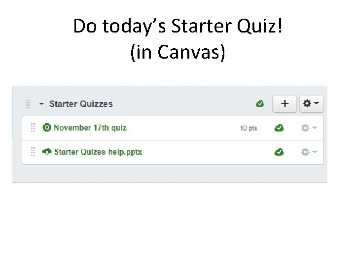 Do today's Starter Quiz! (in Canvas)