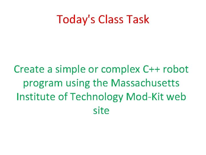 Today's Class Task Create a simple or complex C++ robot program using the Massachusetts