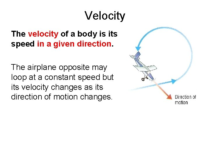 Velocity The velocity of a body is its speed in a given direction. The