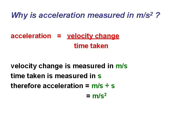 Why is acceleration measured in m/s 2 ? acceleration = velocity change time taken