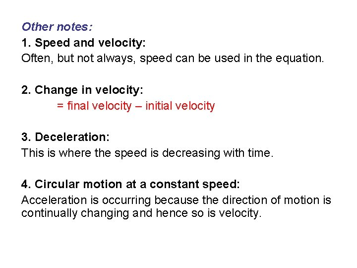 Other notes: 1. Speed and velocity: Often, but not always, speed can be used