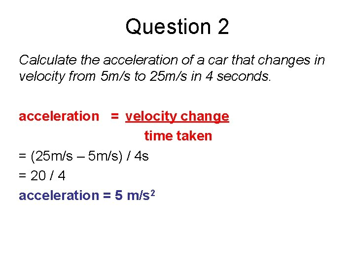 Question 2 Calculate the acceleration of a car that changes in velocity from 5