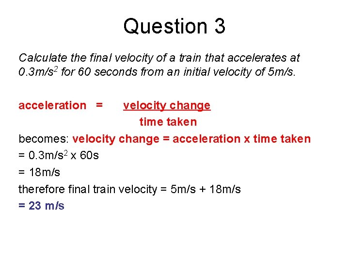 Question 3 Calculate the final velocity of a train that accelerates at 0. 3