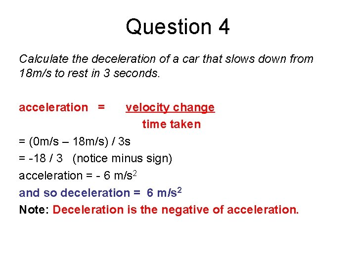 Question 4 Calculate the deceleration of a car that slows down from 18 m/s