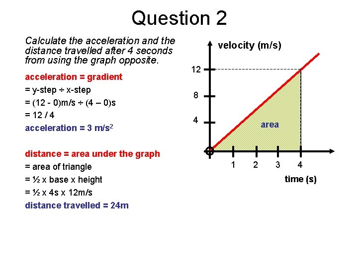Question 2 Calculate the acceleration and the distance travelled after 4 seconds from using