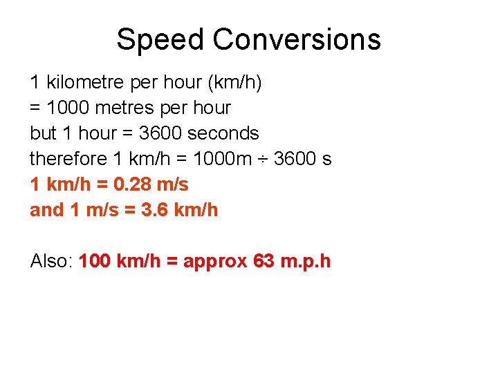 Speed Conversions 1 kilometre per hour (km/h) = 1000 metres per hour but 1