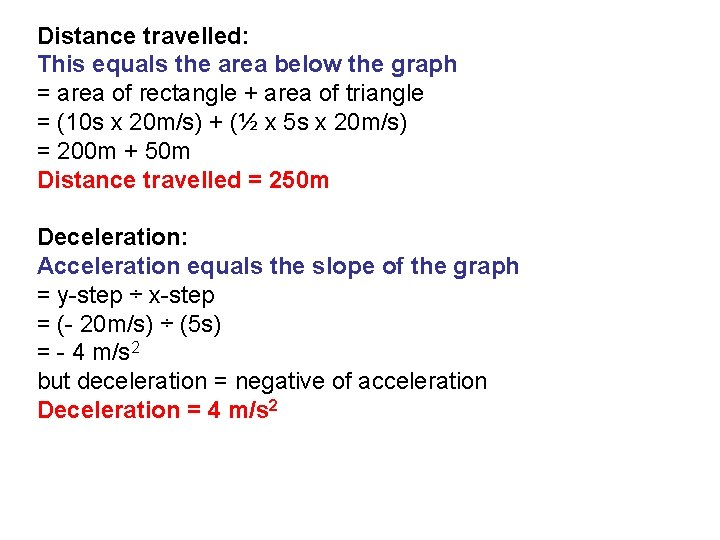 Distance travelled: This equals the area below the graph = area of rectangle +