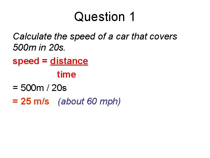 Question 1 Calculate the speed of a car that covers 500 m in 20