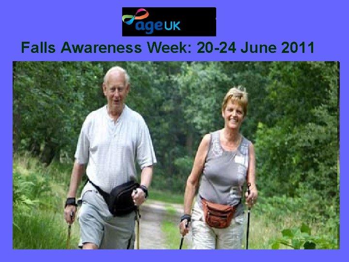 Falls Awareness Week: 20 -24 June 2011