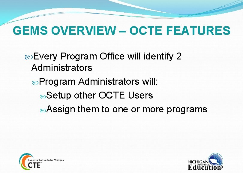 GEMS OVERVIEW – OCTE FEATURES Every Program Office will identify 2 Administrators Program Administrators