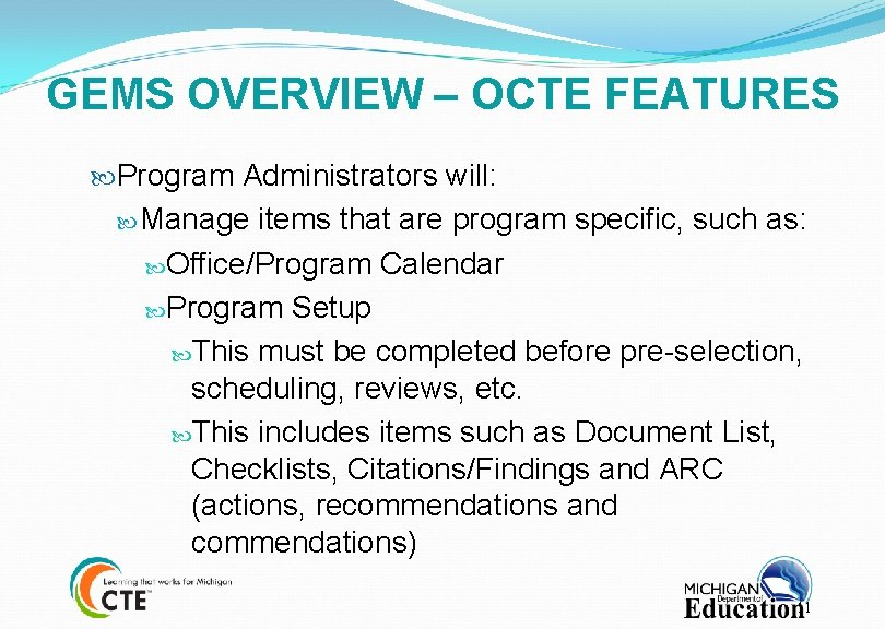 GEMS OVERVIEW – OCTE FEATURES Program Administrators will: Manage items that are program specific,