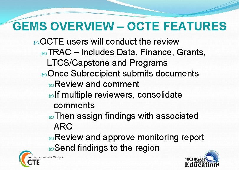 GEMS OVERVIEW – OCTE FEATURES OCTE users will conduct the review TRAC – Includes