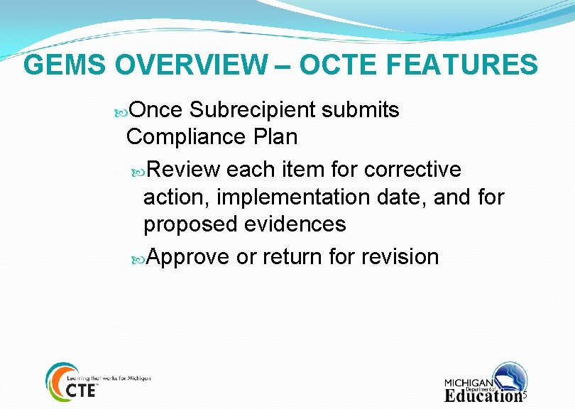 GEMS OVERVIEW – OCTE FEATURES Once Subrecipient submits Compliance Plan Review each item for