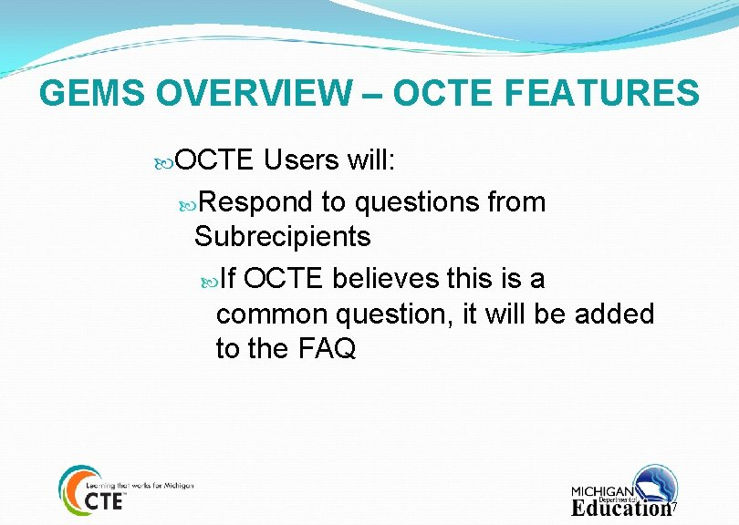 GEMS OVERVIEW – OCTE FEATURES OCTE Users will: Respond to questions from Subrecipients If