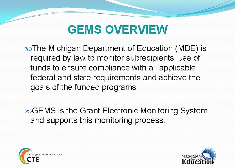 GEMS OVERVIEW The Michigan Department of Education (MDE) is required by law to monitor